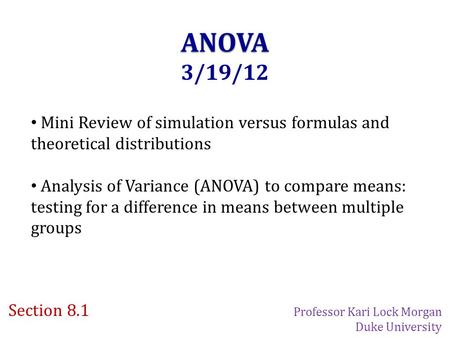 ANOVA 3/19/12 Mini Review of simulation versus formulas and theoretical distributions Analysis of Variance (ANOVA) to compare means: testing for a difference.