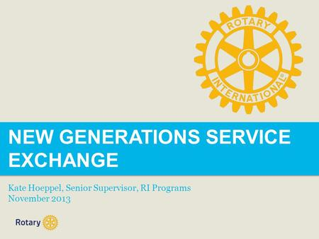NEW GENERATIONS SERVICE EXCHANGE Kate Hoeppel, Senior Supervisor, RI Programs November 2013.