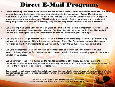 As one of the most effective marketing methods available, email marketing can deliver the highest return on your investment. Direct Direct E-Mail Programs.