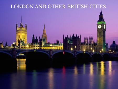 LONDON AND OTHER BRITISH CITIES. GENERAL INFORMATION London is the capital city of the United Kingdom It is located on the Thames river in the southeast.