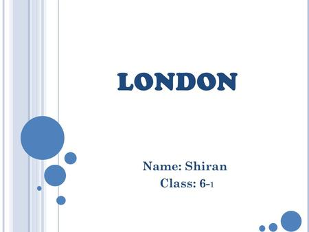 LONDON Name: Shiran Class: 6-1.