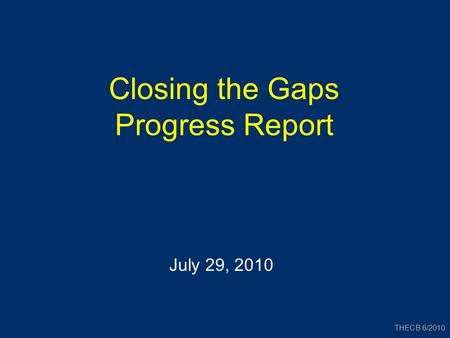 July 29, 2010 Closing the Gaps Progress Report THECB 6/2010.