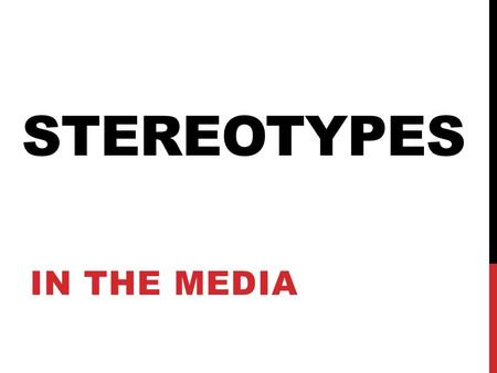 Stereotypes In the media.