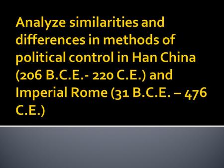 SimilaritiesDifferences Han ChinaImperial Rome Founding of empire  Both emerged in similar time period and grew to be similar land area and population.