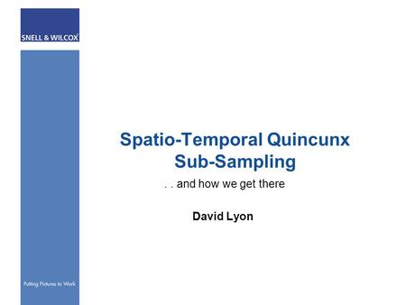 Spatio-Temporal Quincunx Sub-Sampling.. and how we get there David Lyon.