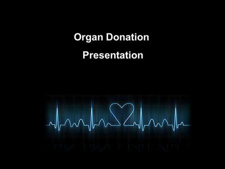 Organ Donation Presentation. Organ Donation What is Organ donation Organ donation is the process of removing tissues or organs from a live, or recently.