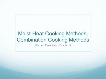 Moist-Heat Cooking Methods, Combination Cooking Methods Kitchen Essentials | Chapter 5.