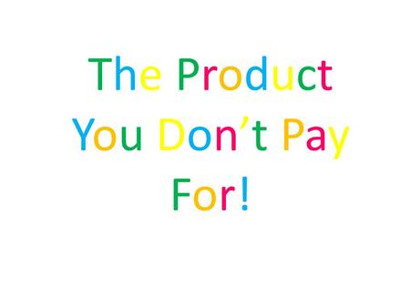 The ProductYou Don't PayFor!The ProductYou Don't PayFor!