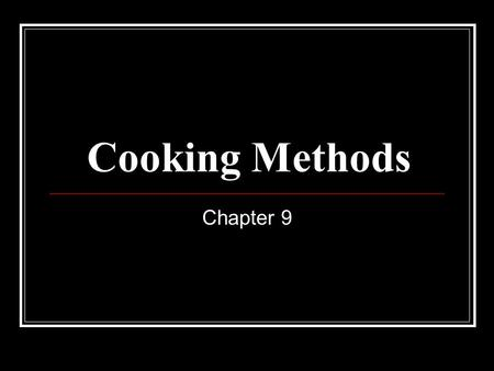 Cooking Methods Chapter 9. Heating and Cooking There are three types of energy central to all cooking: Conduction Convection Radiation.