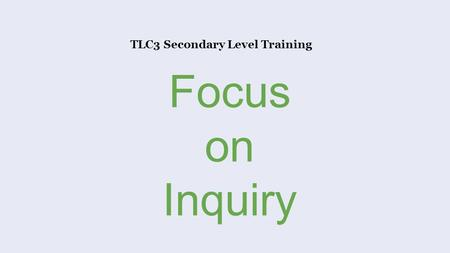 TLC3 Secondary Level Training Focus on Inquiry. Brought to you by the Washington State Library, a Division of the Office of the Secretary of State with.