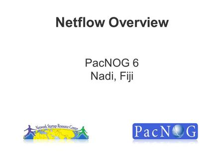 Netflow Overview PacNOG 6 Nadi, Fiji. Agenda Netflow –What it is and how it works –Uses and Applications Vendor Configurations/ Implementation –Cisco.