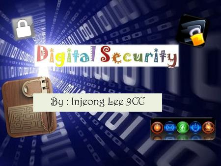 By : Injeong Lee 9CC. 1. Creator of this Presentation   2. What is Digital Security?   3. Why is Digital Security important?   4. How does Digital.