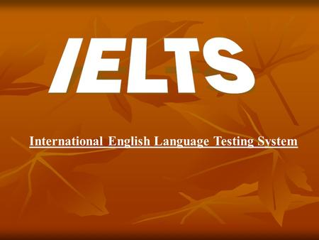 International English Language Testing System. IELTS Immigration International English Language Testing System Why IELTS? Further Studies Organised by.