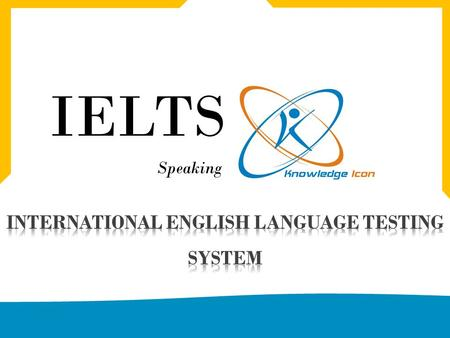 IELTS Speaking www.knowledgeicon.com. Part 1 of the IELTS Speaking Module FOUR TO FIVE MINUTES YOUR INTRODUCTION AND GENERAL QUESTIONS ABOUT EVERYDAY.
