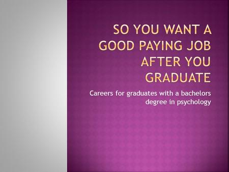 Careers for graduates with a bachelors degree in psychology.