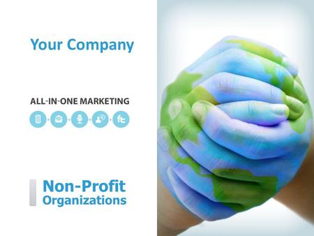 Non-Profit Organizations Your Company. [Your Company] can help you… [Your Company] ˃ Promote your cause to increase membership ˃ Get everyone involved.