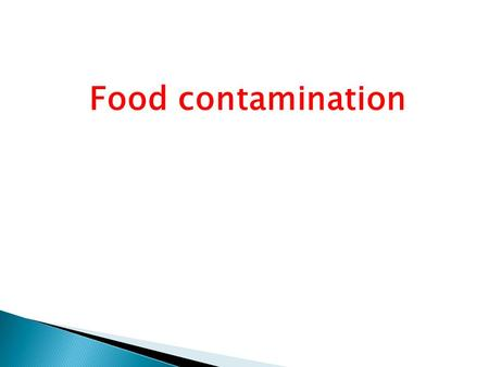 Food contamination.   Methods of Disease Transfer  Direct : - Many disease microorganisms are transferred directly from one person to another through.