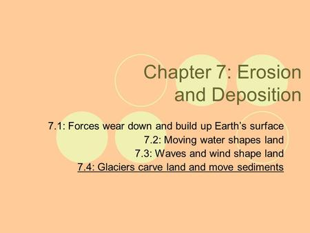 Chapter 7: Erosion and Deposition 7.1: Forces wear down and build up Earth's surface 7.2: Moving water shapes land 7.3: Waves and wind shape land 7.4: