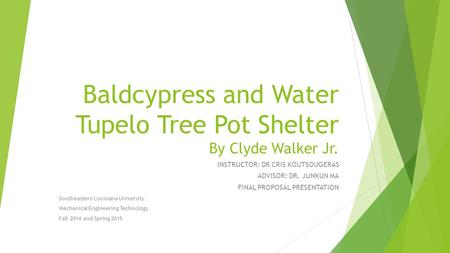 Baldcypress and Water Tupelo Tree Pot Shelter By Clyde Walker Jr. INSTRUCTOR: DR CRIS KOUTSOUGERAS ADVISOR: DR. JUNKUN MA FINAL PROPOSAL PRESENTATION Southeastern.