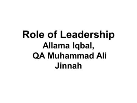 Role of Leadership Allama Iqbal, QA Muhammad Ali Jinnah