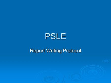 PSLE Report Writing Protocol. The Report Template  The template is available on the PSLE website at  3.dot.