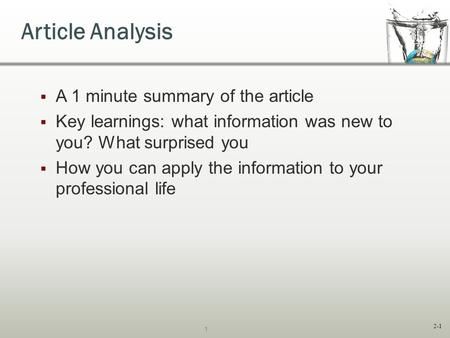 2-1  A 1 minute summary of the article  Key learnings: what information was new to you? What surprised you  How you can apply the information to your.