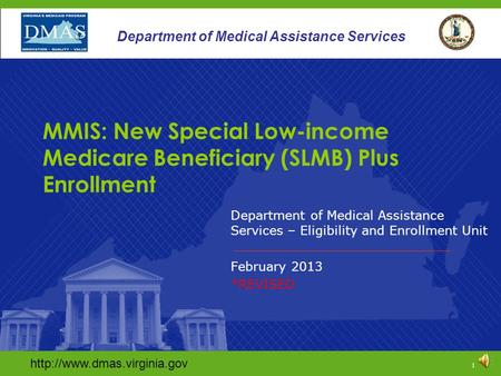 1 Department of Medical Assistance Services Department of Medical Assistance Services – Eligibility and Enrollment Unit.