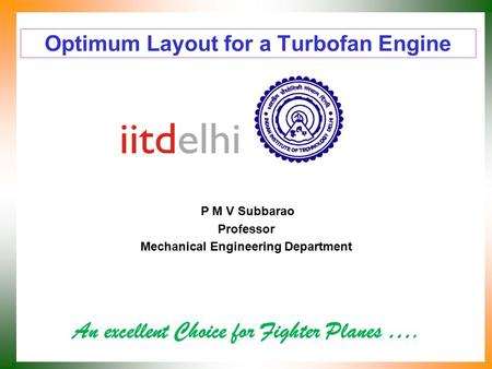 Optimum Layout for a Turbofan Engine P M V Subbarao Professor Mechanical Engineering Department An excellent Choice for Fighter Planes ….