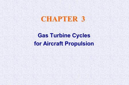 CHAPTER 3 Gas Turbine Cycles for Aircraft Propulsion.