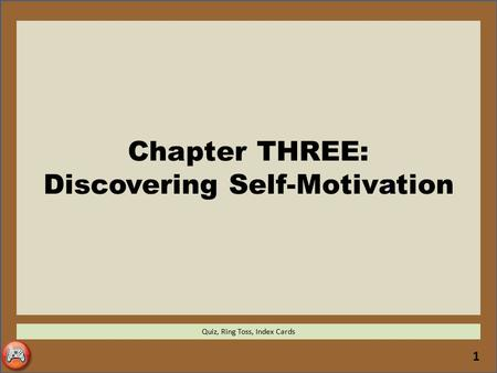 1 Chapter THREE: Discovering Self-Motivation Quiz, Ring Toss, Index Cards.
