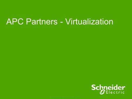 Schneider Electric 1 Foundational BUSINESS OVERVIEW Rev 2 APC Partners - Virtualization.