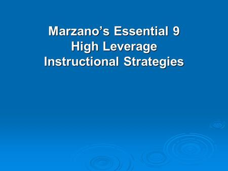 Marzano's Essential 9 High Leverage Instructional Strategies.