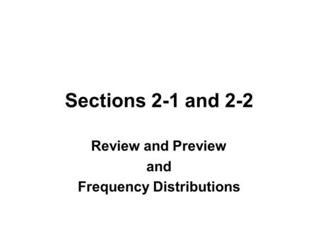 Sections 2-1 and 2-2 Review and Preview and Frequency Distributions.