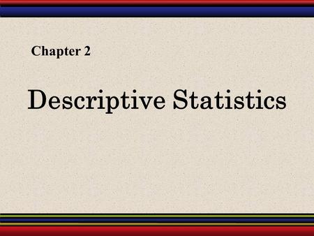 Descriptive Statistics Chapter 2. § 2.1 Frequency Distributions and Their Graphs.