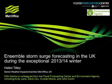 Ensemble storm surge forecasting in the UK during the exceptional 2013/14 winter Helen Titley Senior Weather Impacts Scientist, Met Office, UK With thanks.
