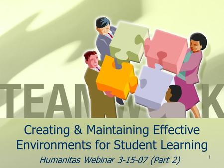 1 Creating & Maintaining Effective Environments for Student Learning Humanitas Webinar 3-15-07 (Part 2)