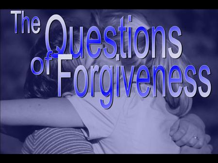 The Questions of Forgiveness.