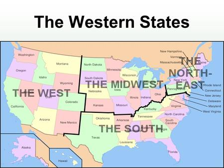 The Western States. How Many States in the West? Thirteen states form the western region of the United States. WashingtonOregon CaliforniaArizona New.
