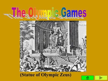(Statue of Olympic Zeus) According to the earliest records, the first Olympic games were held in 776 BC. The Olympic games originate in athletic contests.