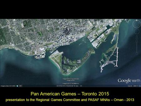 Pan American Games – Toronto 2015 presentation to the Regional Games Committee and PASAF MNAs – Oman - 2013.