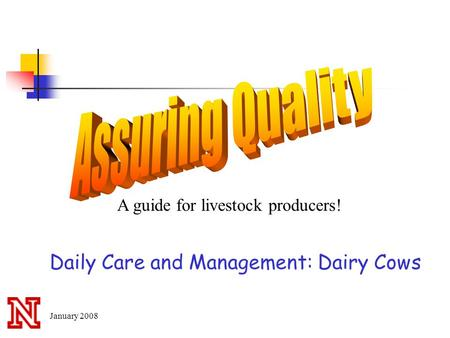 A guide for livestock producers! Daily Care and Management: Dairy Cows January 2008.