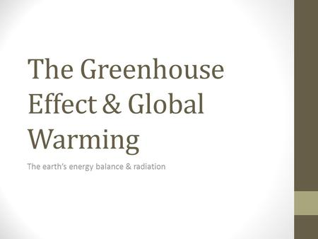 The Greenhouse Effect & Global Warming The earth's energy balance & radiation.