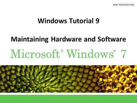 ®® Microsoft Windows 7 Windows Tutorial 9 Maintaining Hardware and Software.