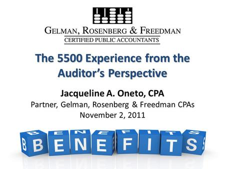 1 The 5500 Experience from the Auditor's Perspective The 5500 Experience from the Auditor's Perspective Jacqueline A. Oneto, CPA Partner, Gelman, Rosenberg.