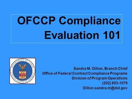 OFCCP Compliance Evaluation 101 Sandra M. Dillon, Branch Chief