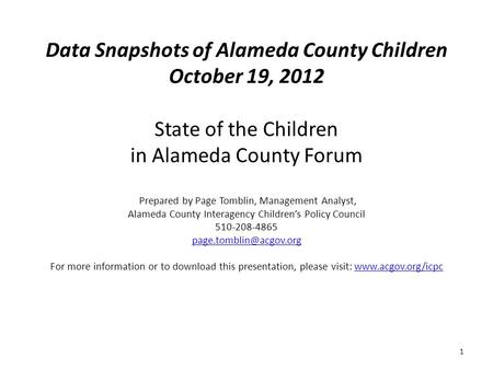 Data Snapshots of Alameda County Children October 19, 2012 State of the Children in Alameda County Forum Prepared by Page Tomblin, Management Analyst,
