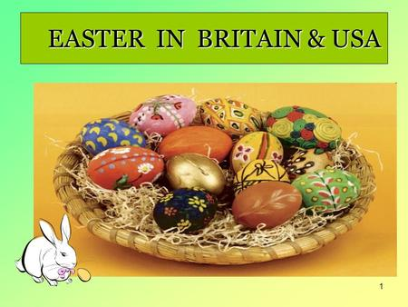 1 EASTER IN BRITAIN & USA EASTER IN BRITAIN & USA.
