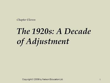 Copyright © 2008 by Nelson Education Ltd.1 Chapter Eleven The 1920s: A Decade of Adjustment.