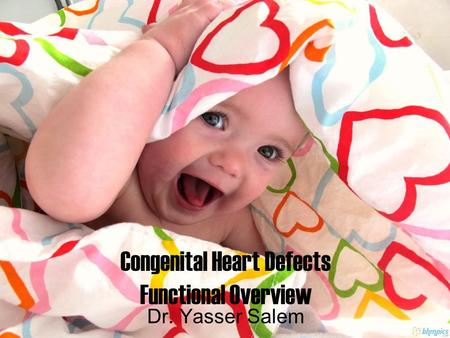 Congenital Heart Defects Functional Overview Dr. Yasser Salem.