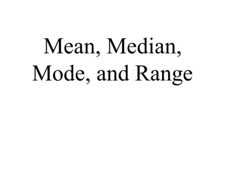 Mean, Median, Mode, and Range. A Free Internet Resource Compiled And Modified By Jigar Mehta.